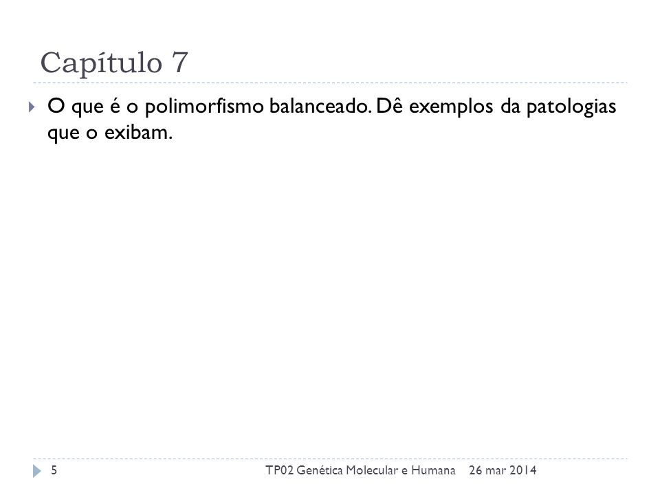 Capítulo 7 O que é o polimorfismo balanceado. Dê exemplos da patologias que o exibam.