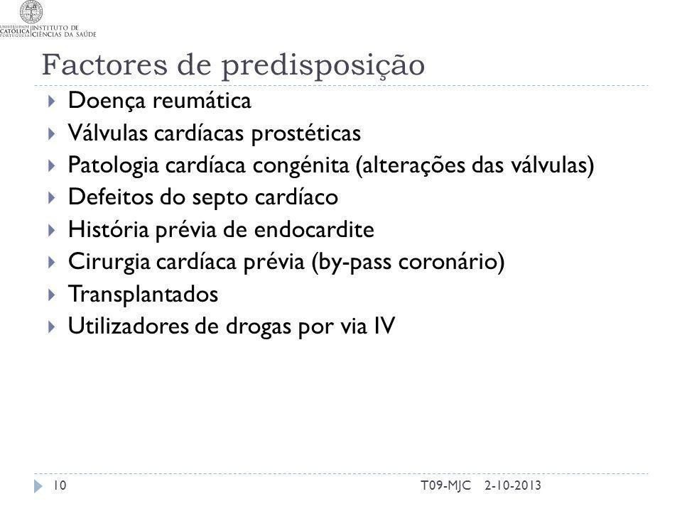 2-10-2013T09-MJC Factores de predisposição Doença reumática Válvulas cardíacas prostéticas Patologia cardíaca congénita (alterações das válvulas) Defe