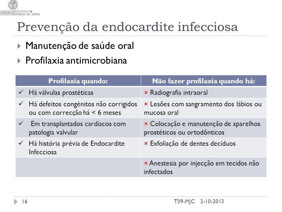 Prevenção da endocardite infecciosa Manutenção de saúde oral Profilaxia antimicrobiana 2-10-201316T09-MJC Profilaxia quando:Não fazer profilaxia quand