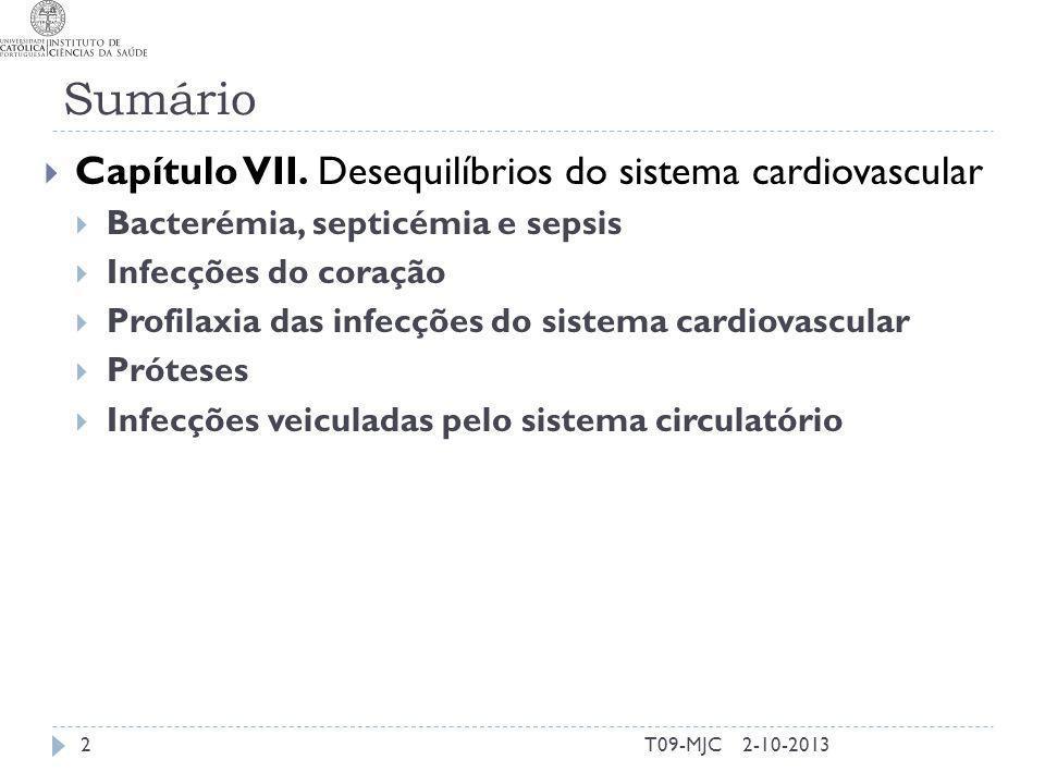 Sumário T09-MJC2 Capítulo VII. Desequilíbrios do sistema cardiovascular Bacterémia, septicémia e sepsis Infecções do coração Profilaxia das infecções
