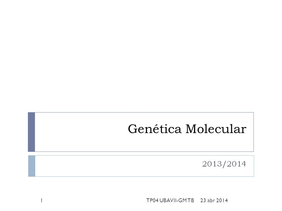 Genética Molecular 2013/2014 23 abr 20141TP04 UBAVII-GM TB