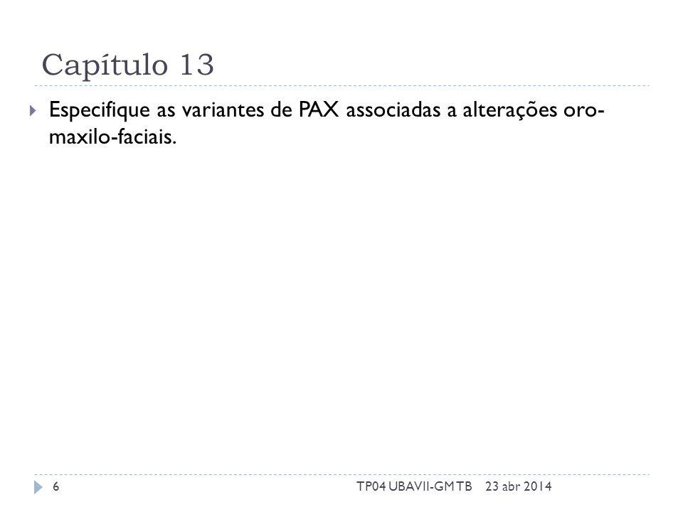 Capítulo 13 Especifique as variantes de PAX associadas a alterações oro- maxilo-faciais. 23 abr 20146TP04 UBAVII-GM TB