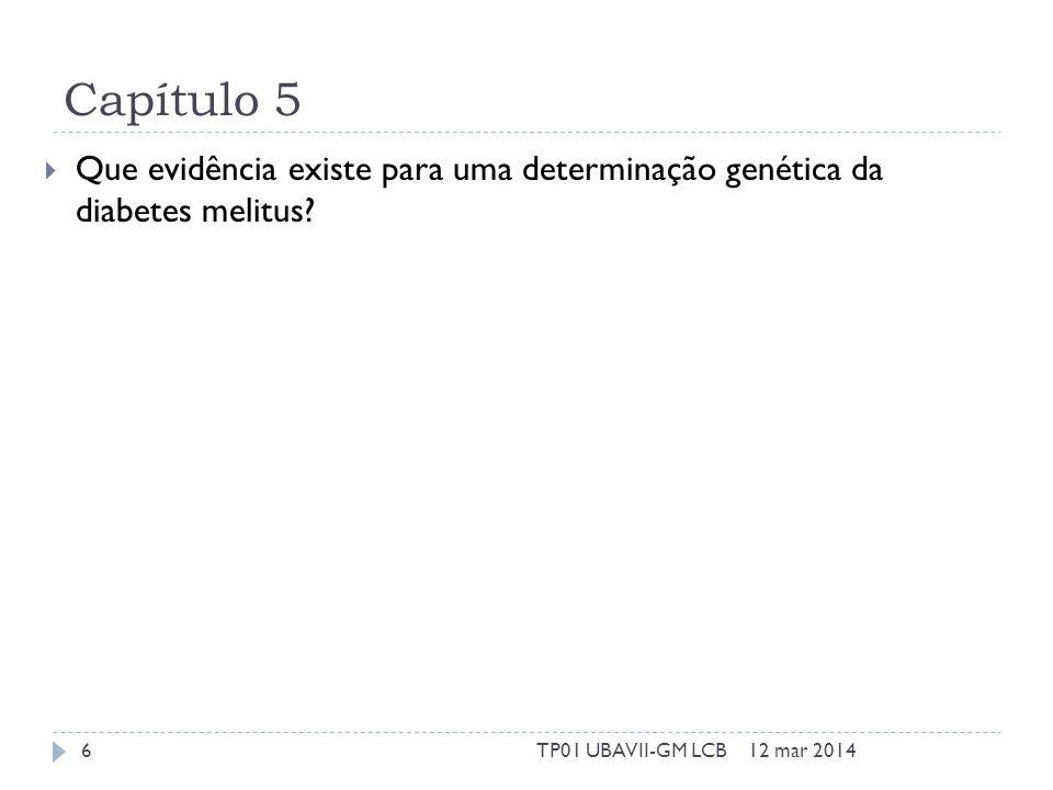 Capítulo 5 12 mar 2014TP01 UBAVII-GM LCB6 Que evidência existe para uma determinação genética da diabetes melitus