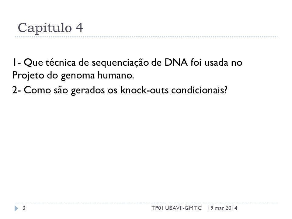 Capítulo 4 1- Que técnica de sequenciação de DNA foi usada no Projeto do genoma humano. 2- Como são gerados os knock-outs condicionais? 19 mar 20143TP