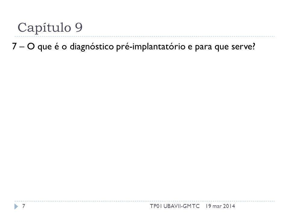Capítulo 9 7 – O que é o diagnóstico pré-implantatório e para que serve? 19 mar 20147TP01 UBAVII-GM TC