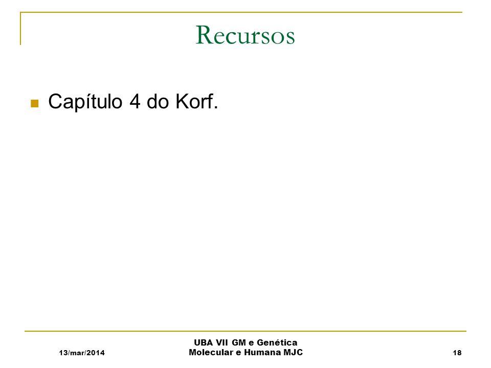 13/mar/2014 UBA VII GM e Genética Molecular e Humana MJC Recursos Capítulo 4 do Korf. 18