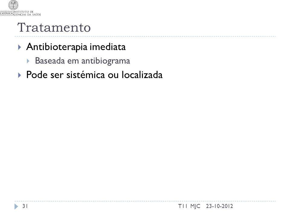 Tratamento Antibioterapia imediata Baseada em antibiograma Pode ser sistémica ou localizada 23-10-201231T11 MJC
