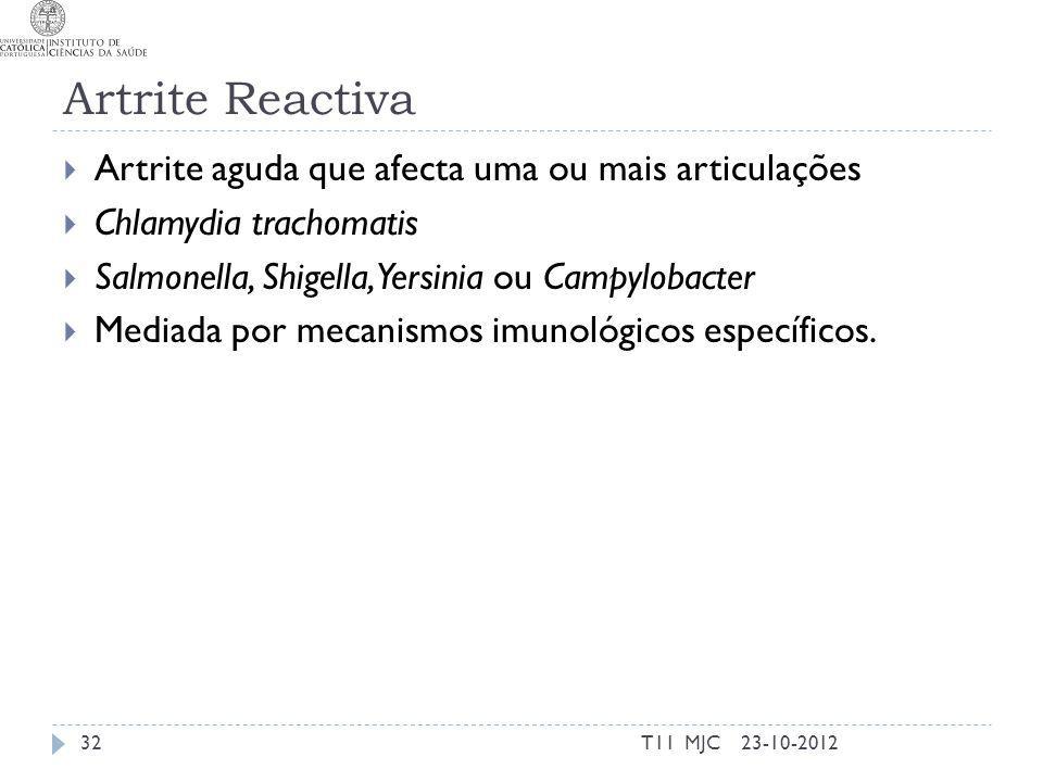 Artrite Reactiva Artrite aguda que afecta uma ou mais articulações Chlamydia trachomatis Salmonella, Shigella, Yersinia ou Campylobacter Mediada por mecanismos imunológicos específicos.