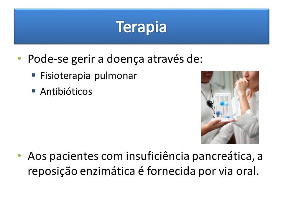 Pode-se gerir a doença através de: Fisioterapia pulmonar Antibióticos Aos pacientes com insuficiência pancreática, a reposição enzimática é fornecida por via oral.
