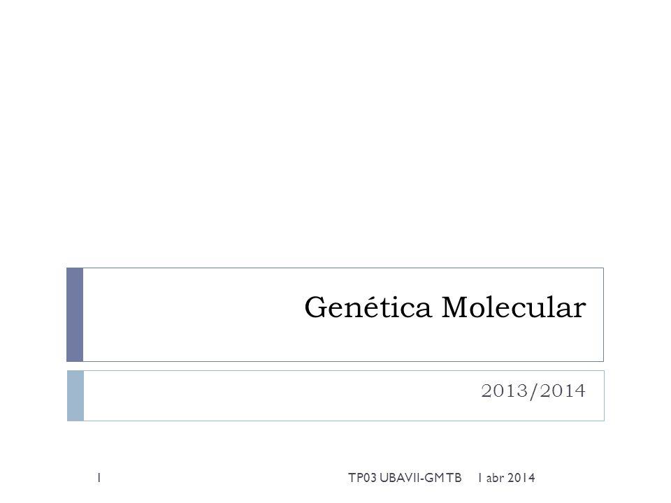 Genética Molecular 2013/2014 1 abr 20141TP03 UBAVII-GM TB