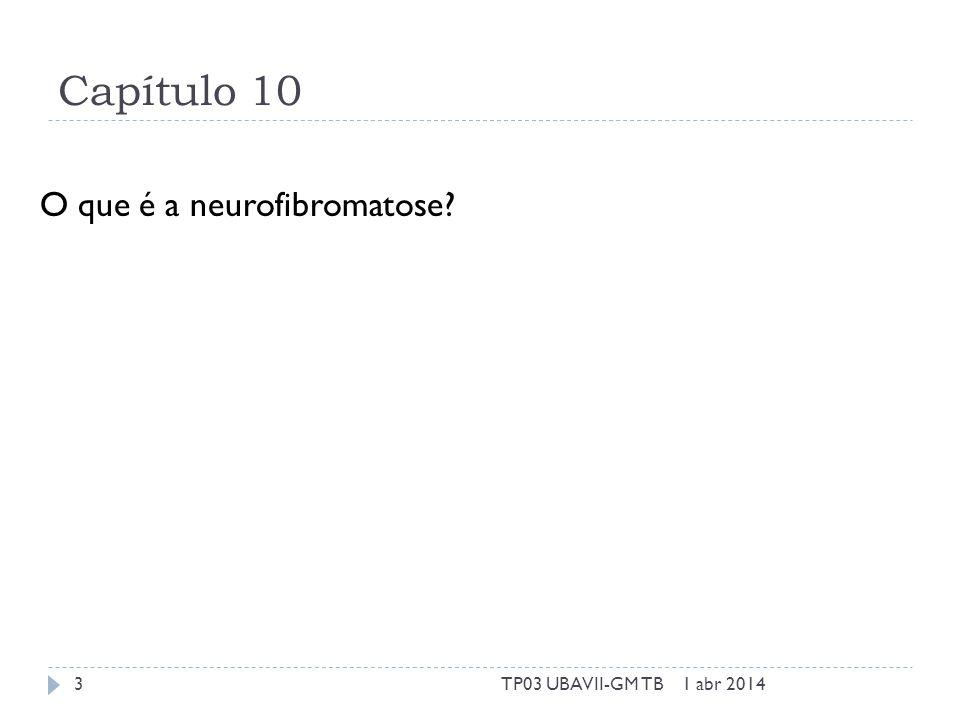 Capítulo 10 O que é a neurofibromatose 1 abr 20143TP03 UBAVII-GM TB