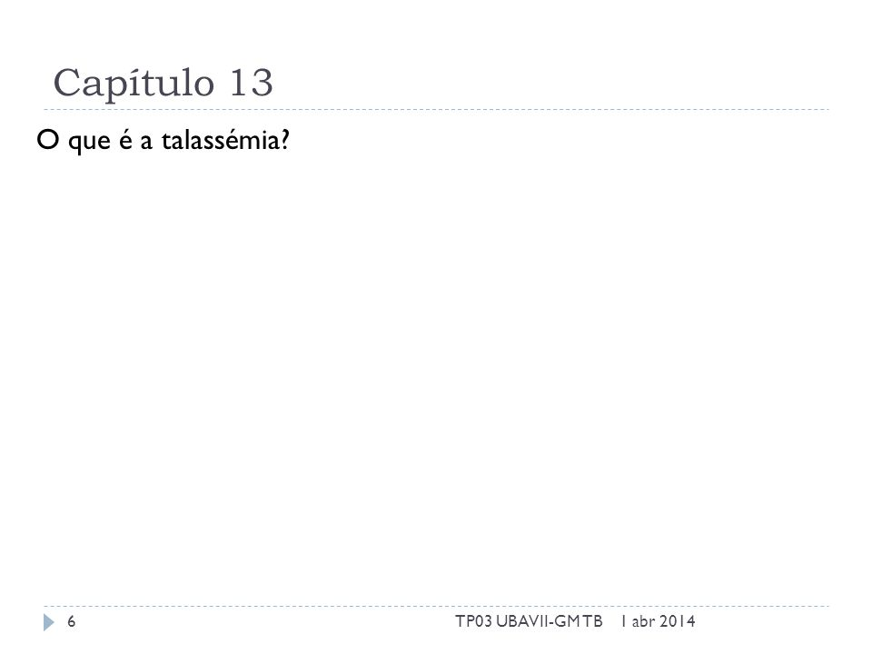 Capítulo 13 O que é a talassémia 1 abr 20146TP03 UBAVII-GM TB