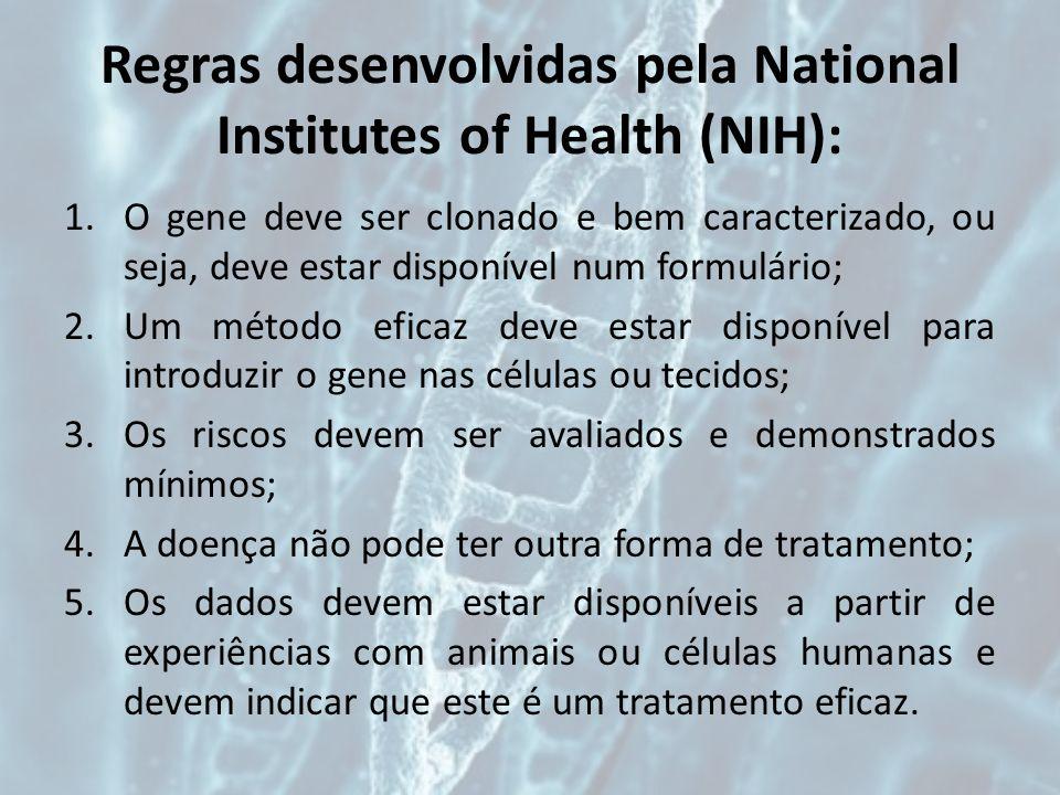 Regras desenvolvidas pela National Institutes of Health (NIH): 1.O gene deve ser clonado e bem caracterizado, ou seja, deve estar disponível num formu