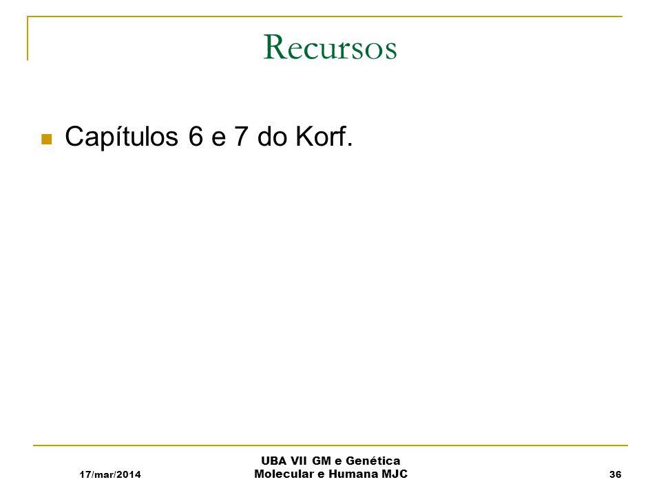 17/mar/2014 UBA VII GM e Genética Molecular e Humana MJC Recursos Capítulos 6 e 7 do Korf. 36