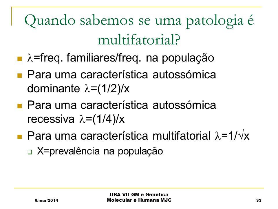 Quando sabemos se uma patologia é multifatorial.=freq.