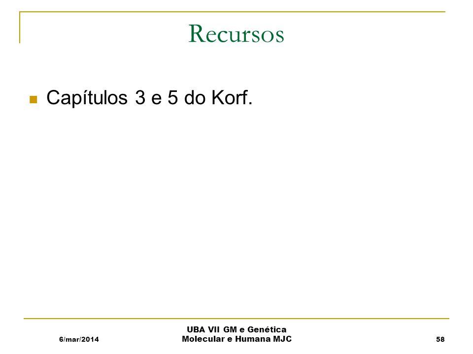 6/mar/2014 UBA VII GM e Genética Molecular e Humana MJC Recursos Capítulos 3 e 5 do Korf. 58