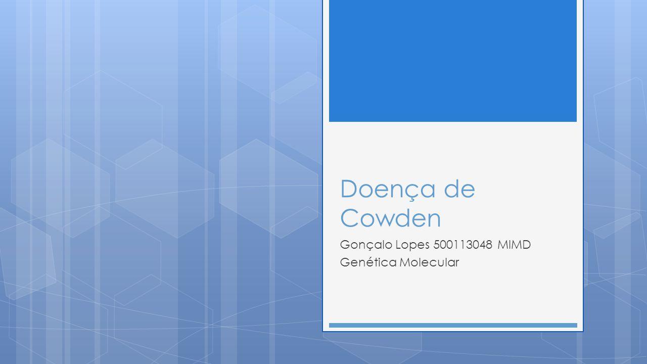 Doença de Cowden Gonçalo Lopes 500113048 MIMD Genética Molecular