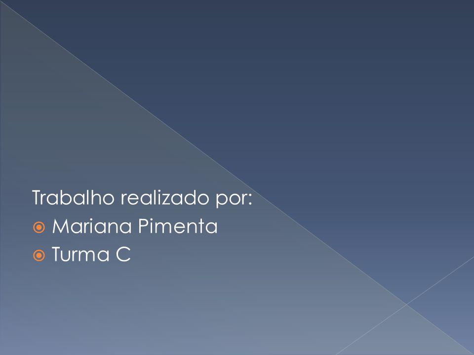 Trabalho realizado por: Mariana Pimenta Turma C