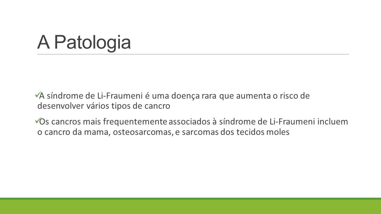 A Patologia A síndrome de Li-Fraumeni é uma doença rara que aumenta o risco de desenvolver vários tipos de cancro Os cancros mais frequentemente assoc