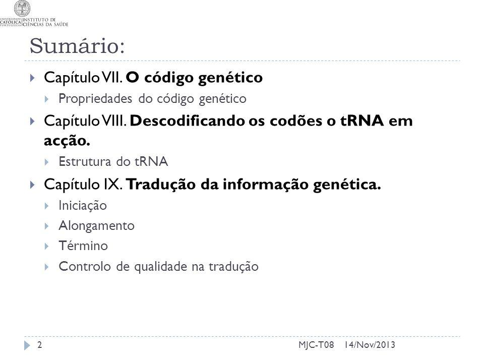 14/Nov/2013MJC-T08 Sumário: Capítulo VII. O código genético Propriedades do código genético Capítulo VIII. Descodificando os codões o tRNA em acção. E
