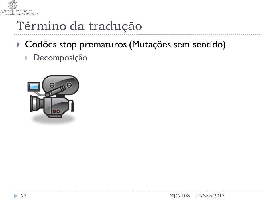 Término da tradução Codões stop prematuros (Mutações sem sentido) Decomposição 14/Nov/201323MJC-T08