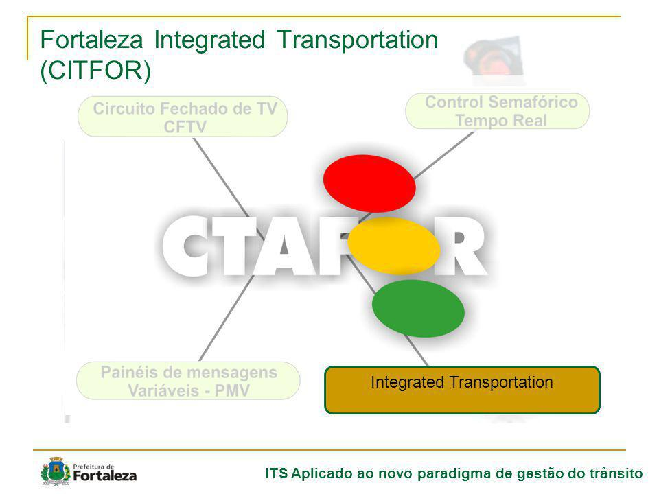 ITS Aplicado ao novo paradigma de gestão do trânsito Fortaleza Integrated Transportation (CITFOR) Integrated Transportation