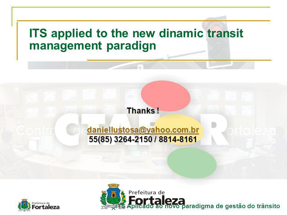 ITS Aplicado ao novo paradigma de gestão do trânsito ITS applied to the new dinamic transit management paradign Thanks ! daniellustosa@yahoo.com.br 55