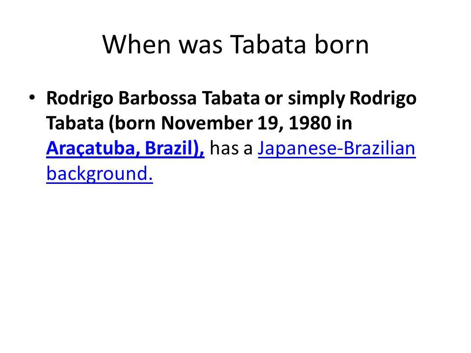 When was Tabata born Rodrigo Barbossa Tabata or simply Rodrigo Tabata (born November 19, 1980 in Araçatuba, Brazil), has a Japanese-Brazilian backgrou