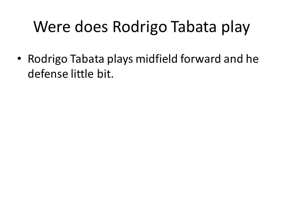 Were does Rodrigo Tabata play Rodrigo Tabata plays midfield forward and he defense little bit.