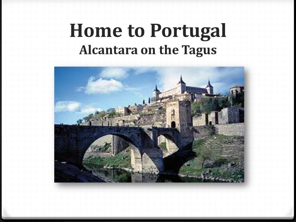 Home to Portugal Alcantara on the Tagus