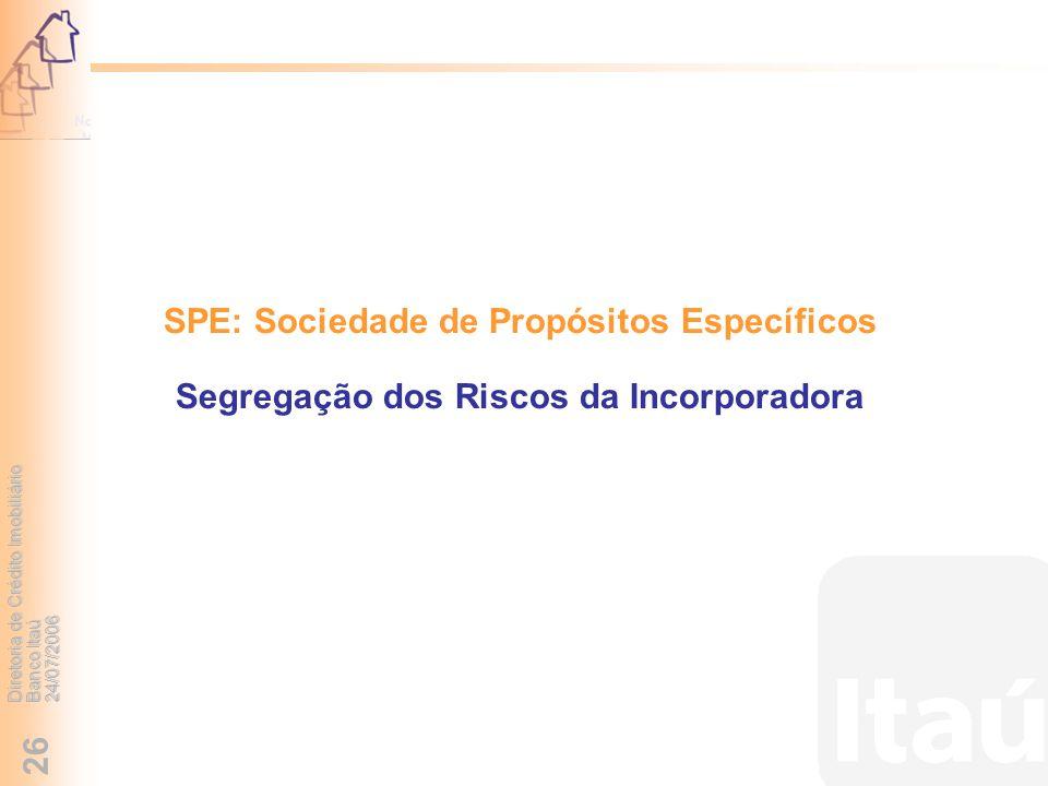 Diretoria de Crédito Imobiliário Banco Itaú 24/07/2006 26 SPE: Sociedade de Propósitos Específicos Segregação dos Riscos da Incorporadora