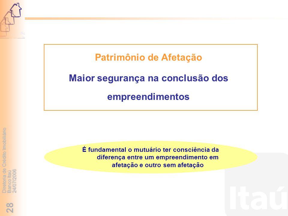 Diretoria de Crédito Imobiliário Banco Itaú 24/07/2006 28 Patrimônio de Afetação Maior segurança na conclusão dos empreendimentos É fundamental o mutu