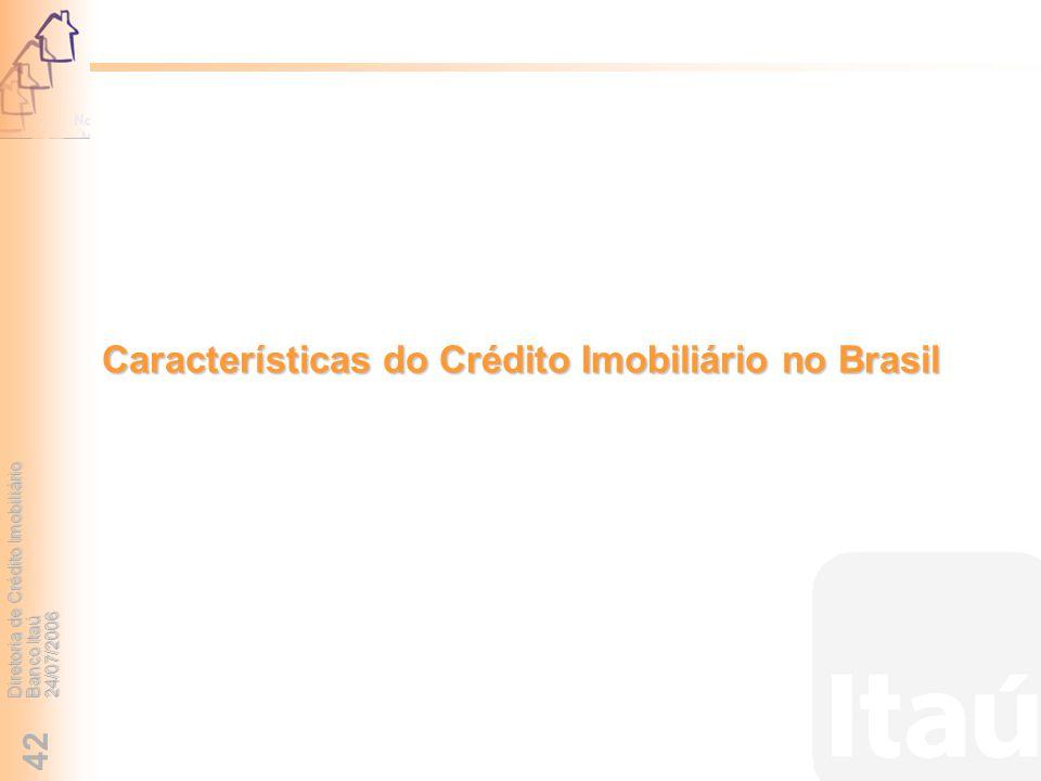Diretoria de Crédito Imobiliário Banco Itaú 24/07/2006 42 Características do Crédito Imobiliário no Brasil