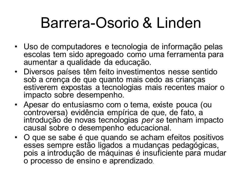 Barrera-Osorio & Linden Uso de computadores e tecnologia de informação pelas escolas tem sido apregoado como uma ferramenta para aumentar a qualidade da educação.