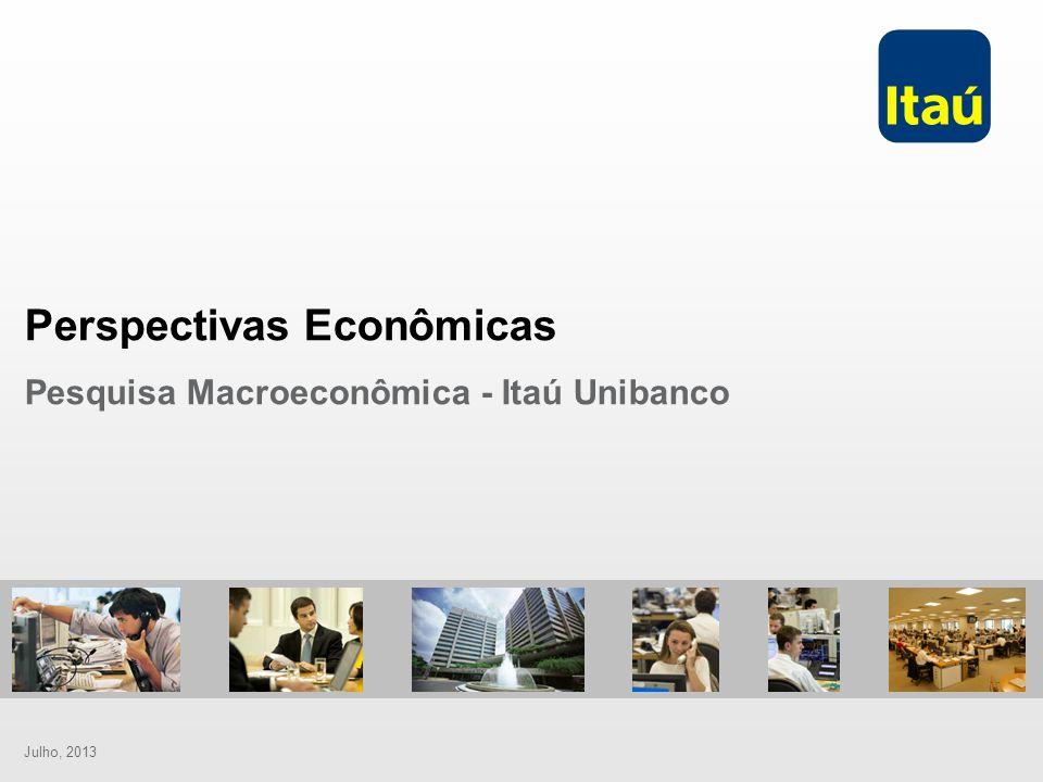 Julho, 2013 Perspectivas Econômicas Pesquisa Macroeconômica - Itaú Unibanco