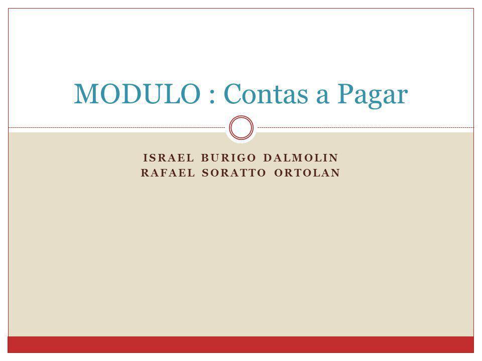 ISRAEL BURIGO DALMOLIN RAFAEL SORATTO ORTOLAN MODULO : Contas a Pagar