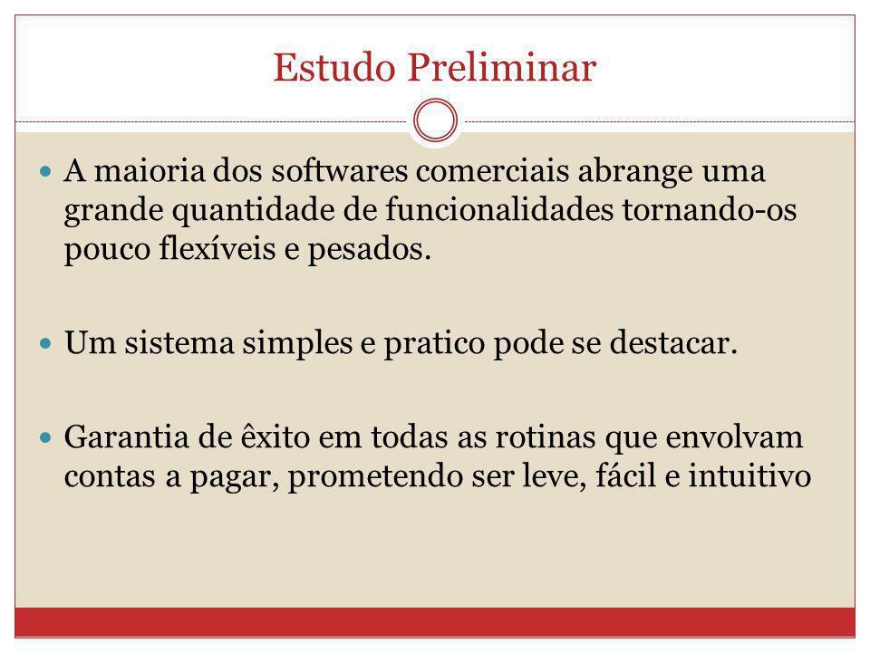 Estudo Preliminar A maioria dos softwares comerciais abrange uma grande quantidade de funcionalidades tornando-os pouco flexíveis e pesados. Um sistem