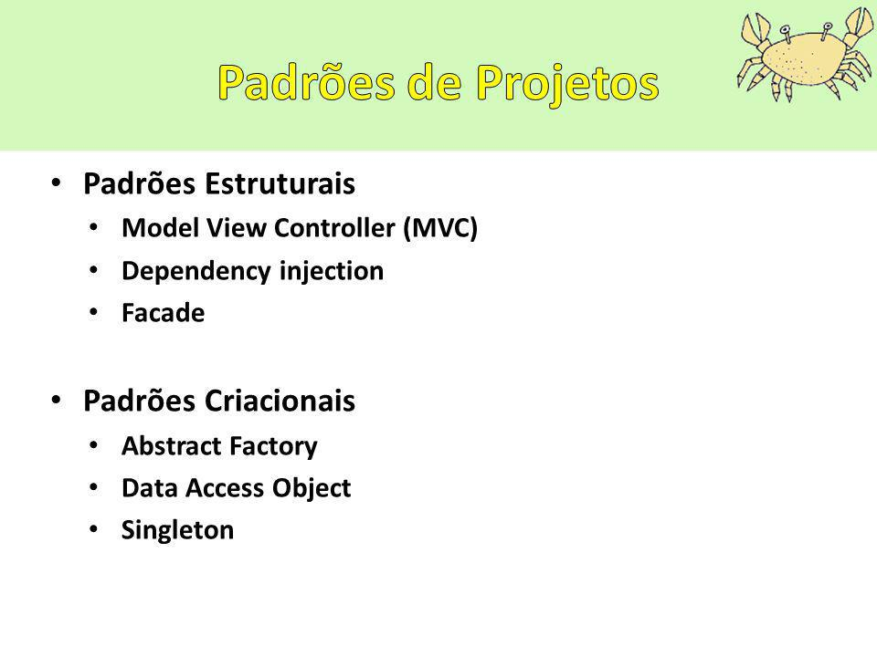 Padrões Estruturais Model View Controller (MVC) Dependency injection Facade Padrões Criacionais Abstract Factory Data Access Object Singleton