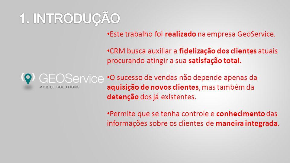 Este trabalho foi realizado na empresa GeoService. CRM busca auxiliar a fidelização dos clientes atuais procurando atingir a sua satisfação total. O s