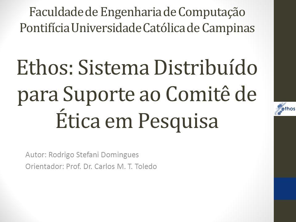 Ethos: Sistema Distribuído para Suporte ao Comitê de Ética em Pesquisa Autor: Rodrigo Stefani Domingues Orientador: Prof.
