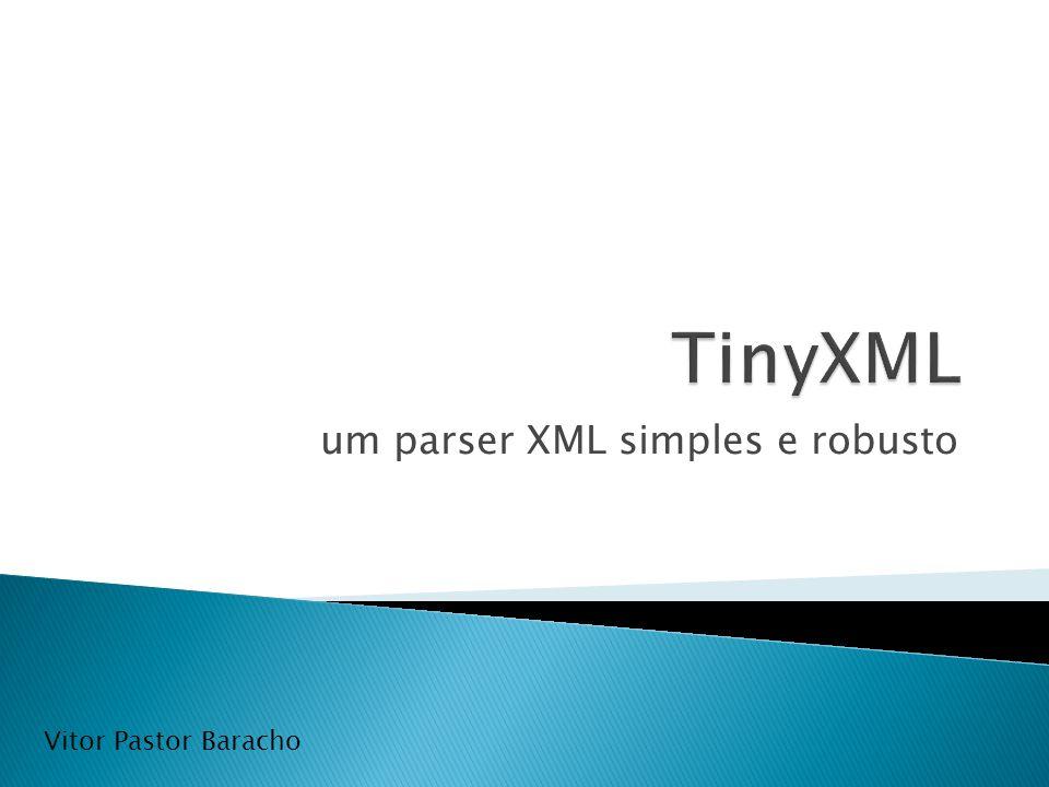 Em resumo, o TinyXML analisa uma sequência de entrada (no caso um documento XML) e determina uma estrutura independente de plataforma ou linguagem: um Modelo de Objeto de Documentos (DOM), que permite trabalhar com os elementos de modo altamente dinâmico e independente.