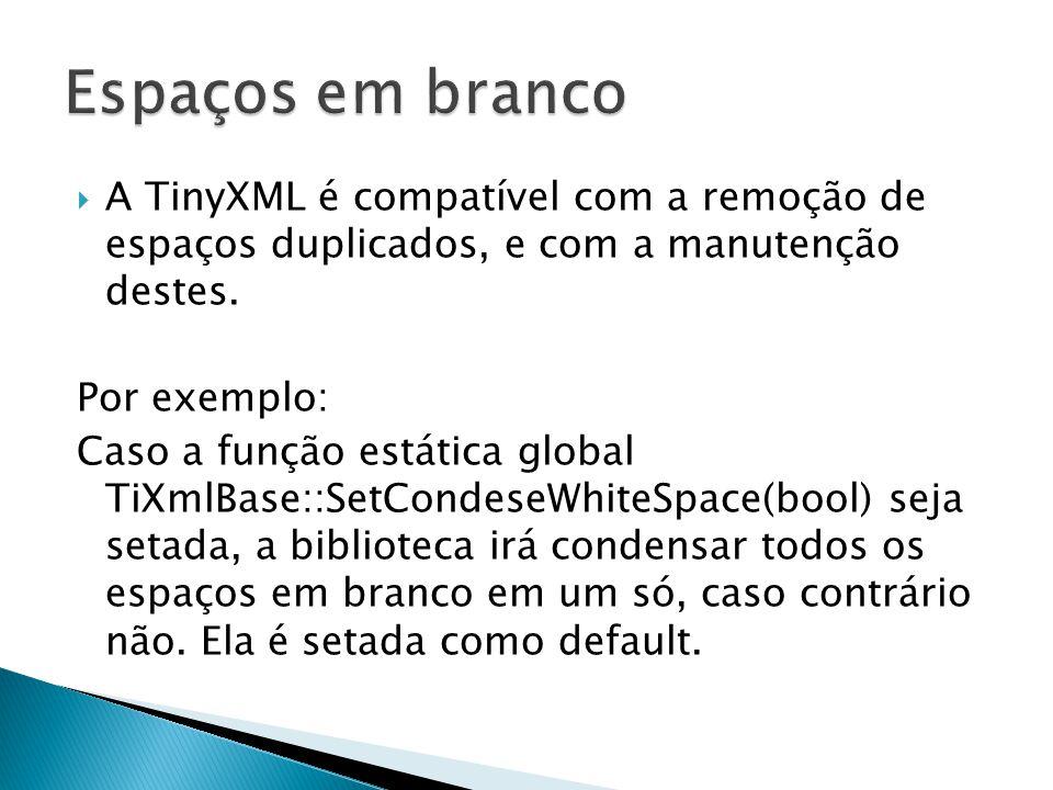 A TinyXML é compatível com a remoção de espaços duplicados, e com a manutenção destes. Por exemplo: Caso a função estática global TiXmlBase::SetCondes