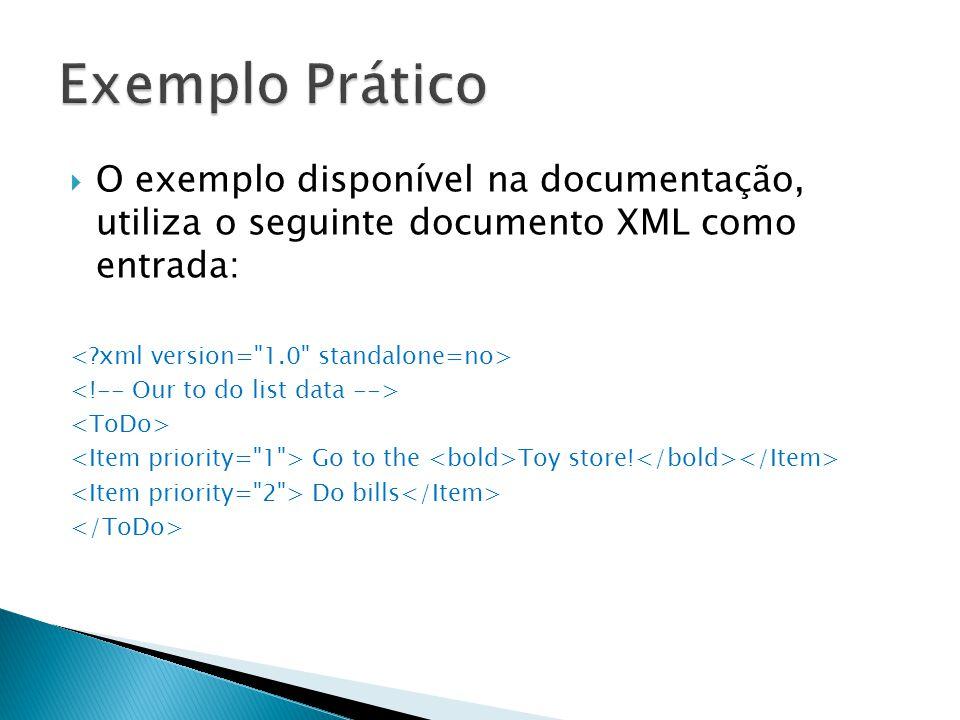 O exemplo disponível na documentação, utiliza o seguinte documento XML como entrada: Go to the Toy store! Do bills