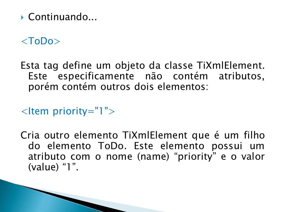 Continuando... Esta tag define um objeto da classe TiXmlElement. Este especificamente não contém atributos, porém contém outros dois elementos: Cria o
