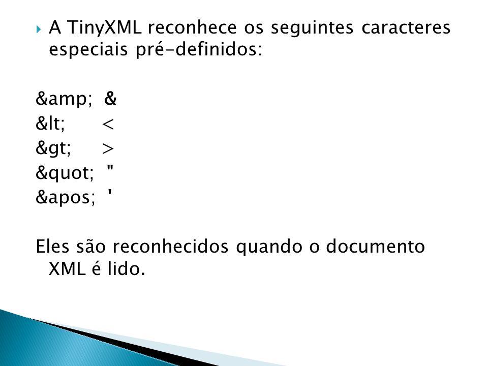 A TinyXML reconhece os seguintes caracteres especiais pré-definidos: &amp; & &lt; < &gt; > &quot;