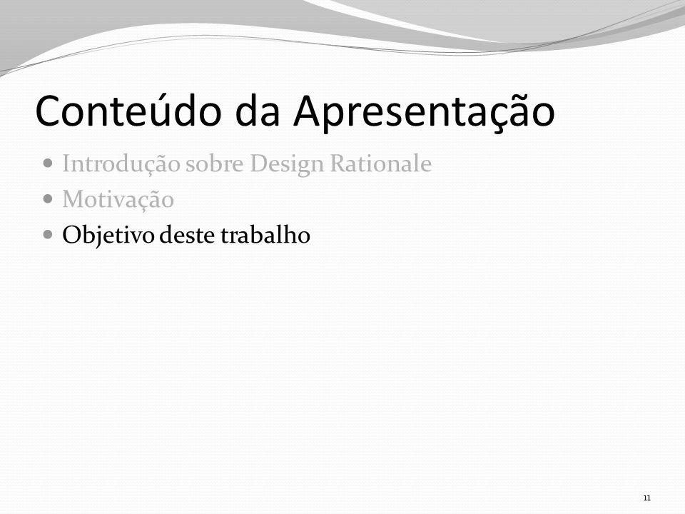 Conteúdo da Apresentação Introdução sobre Design Rationale Motivação Objetivo deste trabalho 11