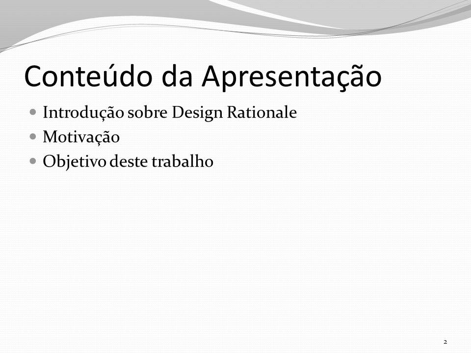 Conteúdo da Apresentação Introdução sobre Design Rationale Motivação Objetivo deste trabalho 2