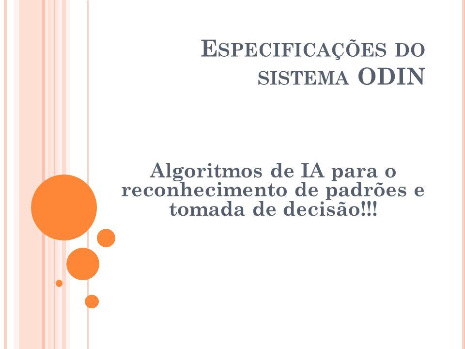 E SPECIFICAÇÕES DO SISTEMA ODIN Algoritmos de IA para o reconhecimento de padrões e tomada de decisão!!!