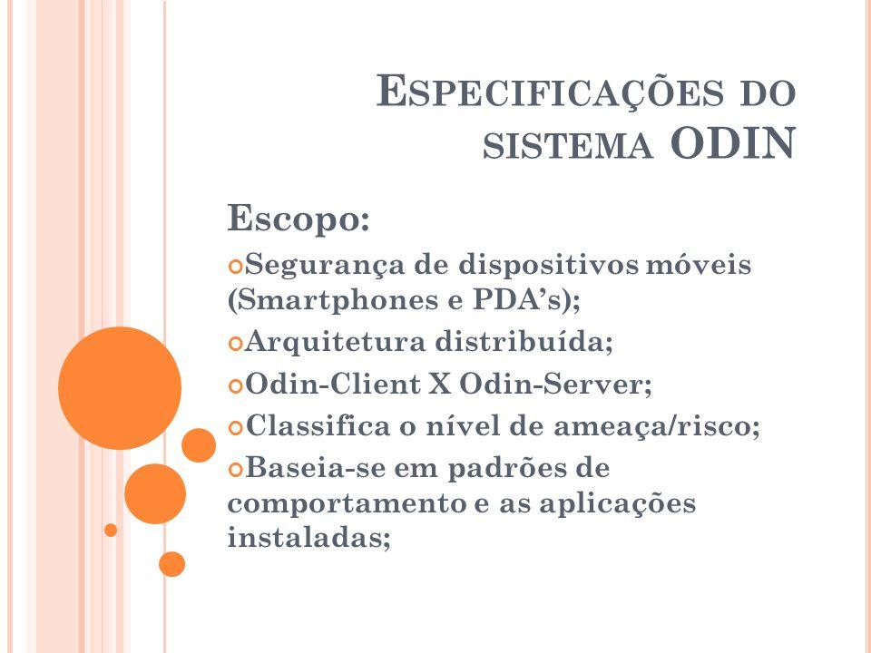 E SPECIFICAÇÕES DO SISTEMA ODIN Escopo: Segurança de dispositivos móveis (Smartphones e PDAs); Arquitetura distribuída; Odin-Client X Odin-Server; Cla
