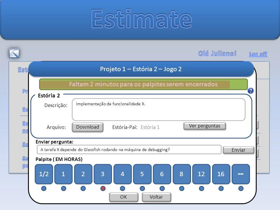 Alterar Senha Detalhar Projeto 1 Projeto 1 – Estória 2 – Jogo 2 Voltar OK Faltam 2 minutos para os palpites serem encerrados Enviar pergunta: Implementação da funcionalidade X.
